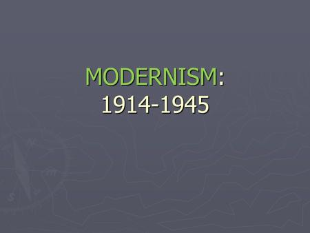 MODERNISM: 1914-1945. Causes of Modernism to Grow ► WWI ► Urbanization ► Industrialization ► Immigration ► Technological Evolution ► Growth of Modern.