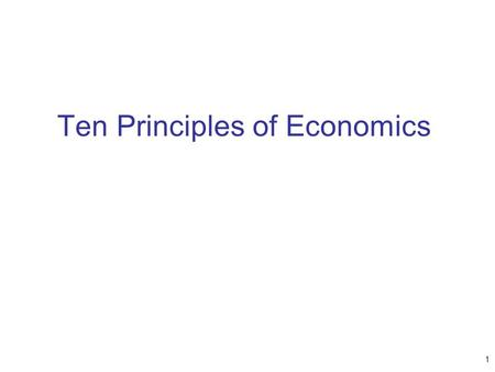 "Ten Principles of Economics 1. Economy – ""oikonomos"" (Greek) –""One who manages a household"" Household - many decisions –Allocate scarce resources Ability,"