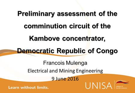 Preliminary assessment of the comminution circuit of the Kambove concentrator, Democratic Republic of Congo Francois Mulenga Electrical and Mining Engineering.