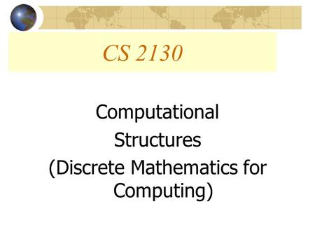CS 2130 Computational Structures (Discrete Mathematics for Computing)