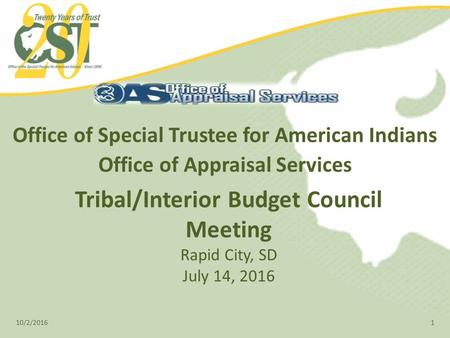 Office of Special Trustee for American Indians Office of Appraisal Services 10/2/20161 Tribal/Interior Budget Council Meeting Rapid City, SD July 14, 2016.