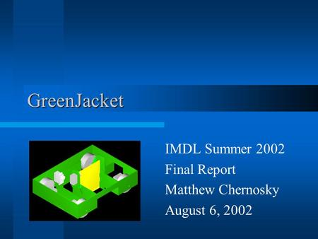 GreenJacket IMDL Summer 2002 Final Report Matthew Chernosky August 6, 2002.