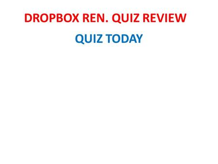 DROPBOX REN. QUIZ REVIEW QUIZ TODAY. 2012-2013 EARLY MAN SOL REVIEW.