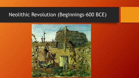 Neolithic Revolution (Beginnings-600 BCE). Beginnings of Mankind Homo Sapiens appear around 250,000 years ago. Early humans formed groups of hunter-gatherers.