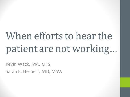 When efforts to hear the patient are not working… Kevin Wack, MA, MTS Sarah E. Herbert, MD, MSW.