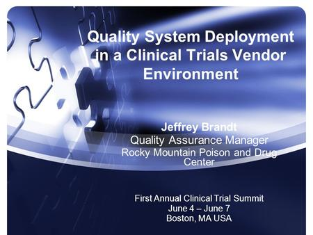 Quality System Deployment in a Clinical Trials Vendor Environment Jeffrey Brandt Quality Assurance Manager Rocky Mountain Poison and Drug Center First.