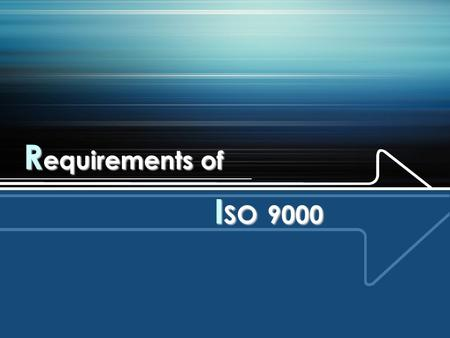 R equirements of I SO 9000. Clause 5 5. Management responsibility  5.1 Management commitment -Top management shall provide evidence of its commitment.