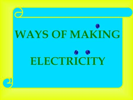 WAYS OF MAKING ELECTRICITY. NUCLEAR POWER Nuclear plants use uranium as a fuel to produce power. One of the problems of nuclear power is the permanent.