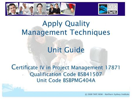 BSBPMG404A Apply Quality Management Techniques Apply Quality Management Techniques Unit Guide C ertificate IV in Project Management 17871 Qualification.