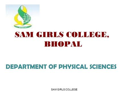 SAM GIRLS COLLEGE, BHOPAL DEPARTMENT OF PHYSICAL SCIENCES SAM GIRLS COLLEGE.