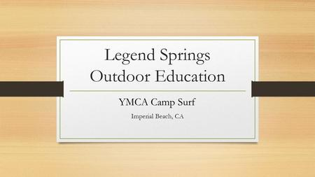 Legend Springs Outdoor Education YMCA Camp Surf Imperial Beach, CA.