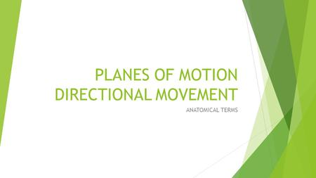 PLANES OF MOTION DIRECTIONAL MOVEMENT ANATOMICAL TERMS.