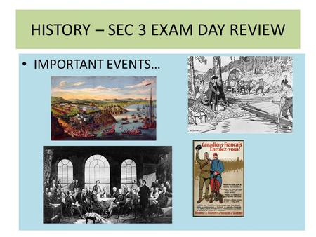 HISTORY – SEC 3 EXAM DAY REVIEW IMPORTANT EVENTS….