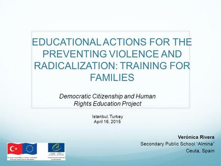 "EDUCATIONAL ACTIONS FOR THE PREVENTING VIOLENCE AND RADICALIZATION: TRAINING FOR FAMILIES Verónica Rivera Secondary Public School ""Almina"" Ceuta, Spain."
