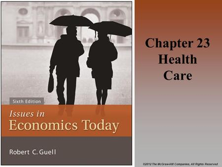 ©2012 The McGraw-Hill Companies, All Rights Reserved Chapter 23 Health Care.