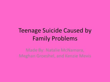 Teen sucides caused by family
