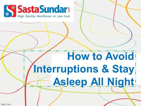 How to Avoid Interruptions & Stay Asleep All Night.