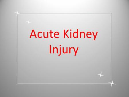 Acute Kidney Injury. 100,000 deaths are year are associated with acute kidney injury. (NCEPOD 2009)