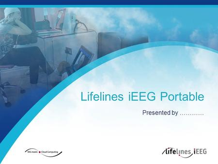 Lifelines iEEG Portable Presented by …………. A complete, day & night, HD video EEG solution 1 | LIFELINES iEEG PORTABLE SOLUTION.