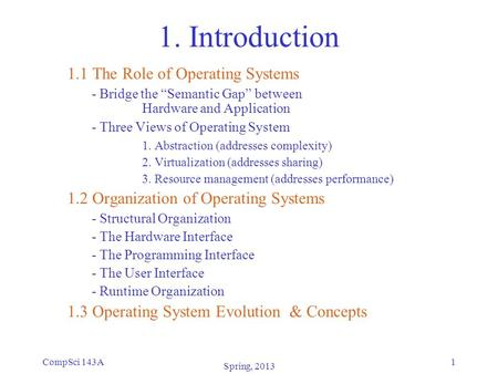 "CompSci 143A1 1. Introduction 1.1 The Role of Operating Systems - Bridge the ""Semantic Gap"" between Hardware and Application - Three Views of Operating."