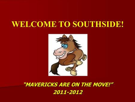 "WELCOME TO SOUTHSIDE! ""MAVERICKS ARE ON THE MOVE!"" 2011-2012."