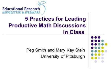 5 Practices for Leading Productive Math Discussions in Class Peg Smith and Mary Kay Stein University of Pittsburgh.