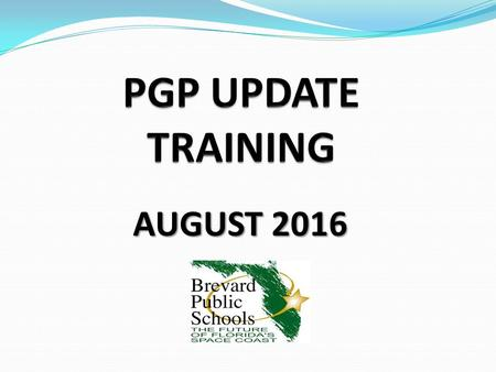 AUGUST 2016. DESIRED OUTCOMES  An understanding of the two PGP options available for teachers  Knowledge of the Professional Growth Plan [PGP] Rubric.