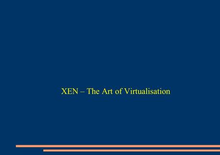 XEN – The Art of Virtualisation. So what is Virtualisation? ● Makes use of spare capacity ● Run multiple instances of OSes simultaneously ● Multitasking.