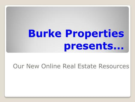 Burke Properties presents... Our New Online Real Estate Resources.