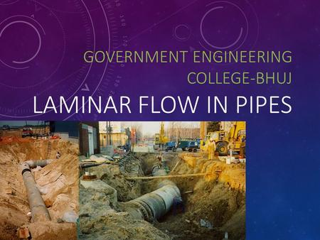 GOVERNMENT ENGINEERING COLLEGE-BHUJ LAMINAR FLOW IN PIPES 