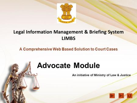 Legal Information Management & Briefing System LIMBS A Comprehensive Web Based Solution to Court Cases Advocate Module An initiative of Ministry of Law.