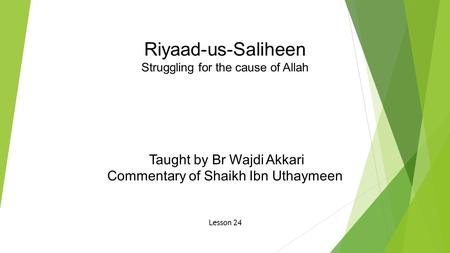 Riyaad-us-Saliheen Struggling for the cause of Allah Taught by Br Wajdi Akkari Commentary of Shaikh Ibn Uthaymeen Lesson 24.