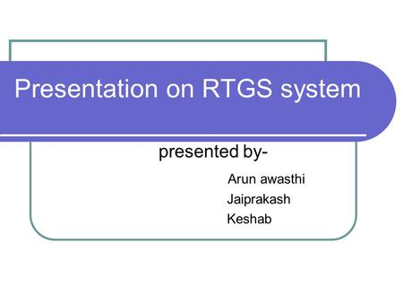 Presentation on RTGS system presented by- Arun awasthi Jaiprakash Keshab.