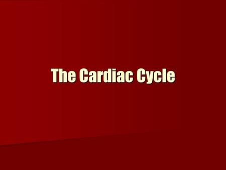 "The Cardiac Cycle. Cardiac Cycle aka ""heartbeat"" aka ""heartbeat"" each heartbeat (cycle) blood is forced out of ventricles each heartbeat (cycle) blood."