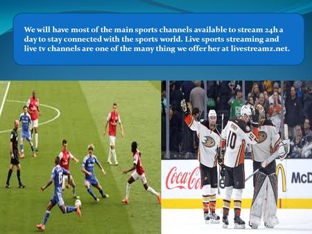 We will have most of the main sports channels available to stream 24h a day to stay connected with the sports world. Live sports streaming and live tv.