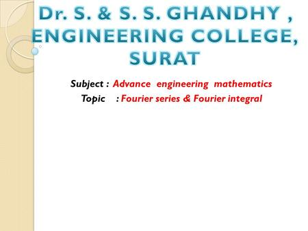 Subject : Advance engineering mathematics Topic : Fourier series & Fourier integral.