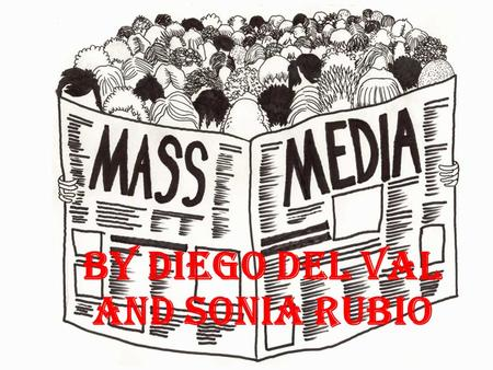 By Diego del Val and Sonia Rubio INTRODUCTION The mass media is a diversified collection of media technologies that reach a large audience by mass communication.