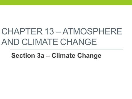 CHAPTER 13 – ATMOSPHERE AND CLIMATE CHANGE Section 3a – Climate Change.