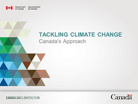 Page 1 TACKLING CLIMATE CHANGE Canada's Approach.