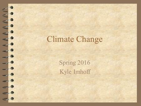 Climate Change Spring 2016 Kyle Imhoff. Let's start with the big picture (climate forcings)…
