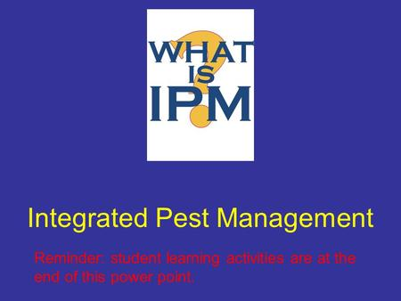 Integrated Pest Management Reminder: student learning activities are at the end of this power point.