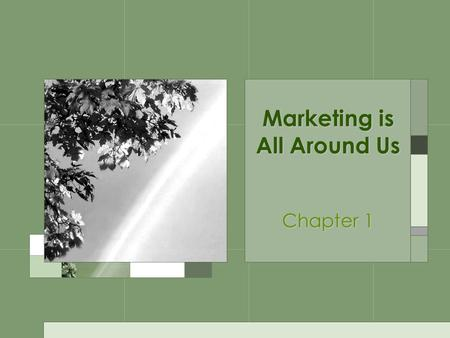 Marketing is All Around Us Chapter 1. What is Marketing? It's a process of developing, promoting, and distributing products to satisfy customers needs.