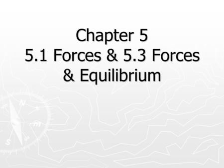 Chapter 5 5.1 Forces & 5.3 Forces & Equilibrium. IMPORTANT DEFINITIONS ► Force – a push or a pull All forces have both a size (a number) and a direction.