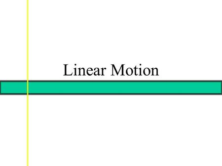 Linear Motion. Displacement The change in position for a given time interval.