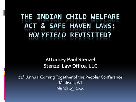 Attorney Paul Stenzel Stenzel Law Office, LLC 24 th Annual Coming Together of the Peoples Conference Madison, WI March 19, 2010.