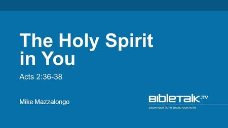 Mike Mazzalongo The Holy Spirit in You Acts 2:36-38.