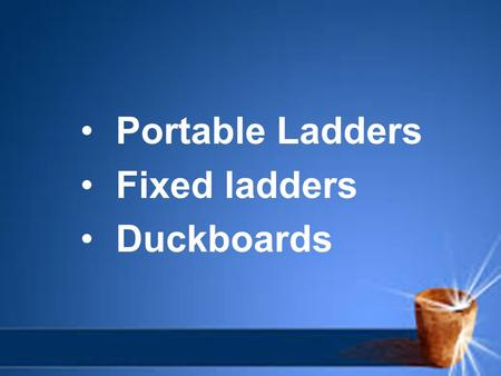 Portable Ladders Fixed ladders Duckboards. Ladder Safety - Introduction Ladders are important and essential tools that are used widely in a variety of.