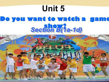Do you want to watch a game show? Unit 5. 1. 你想看新闻吗? Do you want to ______ ___ _____? 2. 你觉得谈话节目怎么样? What do you ______ ___ __________? 3. 我不介意看。 / 我不能忍受。