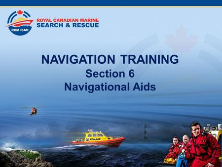NAVIGATION TRAINING Section 6 Navigational Aids. Section 1Types of Navigation Section 2 Terrestial Coordinates Section 3 Charts Section 4 Compass Section.