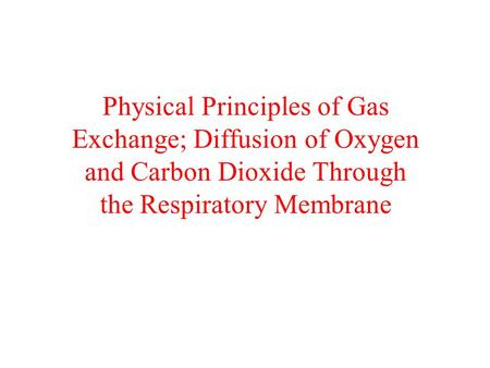 Physical Principles of Gas Exchange; Diffusion of Oxygen and Carbon Dioxide Through the Respiratory Membrane.